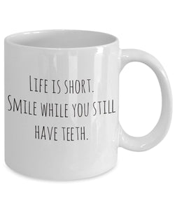 Funny Life is short smile while you still have teeth - 11oz 15oz Coffee Mug - for BFF, Friend, coworker,Boss, Secret Santa,birthday, Wife,girlfriend (White)