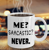 Me Sarcastic Never - Funny 11oz 15oz Coffee Mug - Great gift idea for BFF, Friend, coworker,Boss, Secret Santa,birthday, Wife,girlfriend (White)