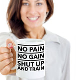 No Pain No Gain Shut Up And Train - Motivational - 11oz 15oz coffee mug - Great gift idea for BFF/Friend/Coworker/Boss/Secret Santa/birthday/Husband/Wife/girlfriend/Boyfriend (White)