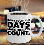 Don't Count The Days Make The Days Count - Motivational - 11oz 15oz coffee mug - Great gift idea for BFF/Friend/Coworker/Boss/Secret Santa/birthday/Husband/Wife/girlfriend/Boyfriend (White)