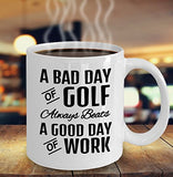 Golf Funny Coffee Mug - Best Gift For Friend,Coworker,Boss,Secret Santa,Birthday,Husband,Wife,Girlfriend,Boyfriend (White) - A Bad Day Of Golf Always Beats A Good Day Of Work
