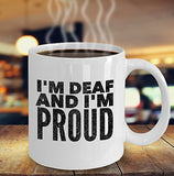 I'm Deaf And I'm Proud - INSPIRATIONAL MOTIVATIONAL 11oz 15oz mug Great gift idea for BFF, Friend, coworker/Boss, Secret Santa/birthday, Wife/girlfriend (White)