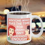 Gardening Funny Coffee Mug - Anyone Who Has The Time For Drama Isn't Gardening Enough - Best gift for Friend,coworker,Boss,Secret Santa,birthday, Husband,Wife,girlfriend,boyfriend (White)