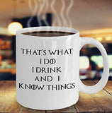 That's What I Do, I Drink and I Know Things - Funny Inspirational - 11oz 15oz Coffee Mug - Gift