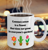 Gardening Funny Coffee Mug - Common Sense is a Flower that Does not Grow in Everyone's Garden - Best gift for Friend,coworker,Boss,Secret Santa,birthday, Husband,Wife,girlfriend,boyfriend (White)