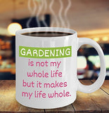 Gardening Funny Coffee Mug - Gardening Is Not My Whole Life But It Makes My Life Whole - Best gift for Friend,coworker,Boss,Secret Santa,birthday, Husband,Wife,girlfriend,boyfriend (White)