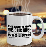 The Earth Has Music For Those Who Listen - Inspirational - 11oz 15oz Coffee Mug - Great gift idea for BFF/Friend/Coworker/Boss/Secret Santa/birthday/Husband/Wife/girlfriend/Boyfriend (White)