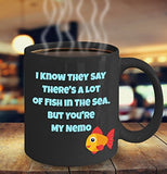 I Know They Say There's a Lot of Fish in The Sea But You're My Nemo - Valentine Day - Love - Black Romantic Gift 11oz 15oz Coffee Mug