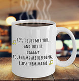 Hey I just Met You and This is Crazy Funny Dentist present - 11oz 15oz Coffee Mug - for BFF, Friend, coworker,Boss, Secret Santa,birthday, Wife,girlfriend (White)