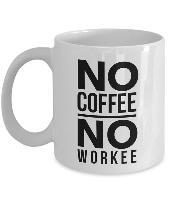 No Coffee No Workee - Funny - 11oz 15oz Coffee Mug - Gift