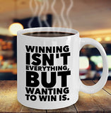 Winning Isn't Everything But Wanting To Win Is - Inspiration - 11oz 15oz Coffee Mug - Gift