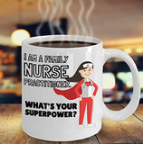I Am A Family Nurse Practitioner What's Your Superpower - Funny Nurse Coffee Mug - Best gift for BFF, Friend, coworker,Boss,Secret Santa,birthday, Husband,Wife,girlfriend (White)