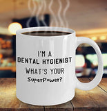 Funny I'm a Dental Hygienist What's Your SuperPower - 11oz 15oz Coffee Mug - for BFF, Friend, coworker,Boss, Secret Santa,birthday, Wife,girlfriend (White)