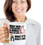 What Men Think Dating A Nurse Will Be Like What It's Really Like - Funny Nurse Coffee Mug - Best gift for BFF, Friend, coworker,Boss,Secret Santa,birthday, Husband,Wife,girlfriend (White)