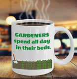Gardening Funny Coffee Mug - Gardeners Spend All Day In Their Beds - Best gift for Friend,coworker,Boss,Secret Santa,birthday, Husband,Wife,girlfriend,boyfriend (White)