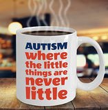 Autism Inspirational Coffee Mug - Autism Where The Little Things Are Never Little - Best gift for Friend,coworker,Boss,Secret Santa,birthday, Husband,Wife,girlfriend,boyfriend (White)