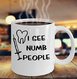 I See Numb People Funny Dentist Mug - 11oz 15oz Coffee Mug - for BFF, Friend, coworker,Boss, Secret Santa,birthday, Wife,girlfriend (White)
