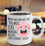 When My Patients Say You Must Like Working Nights Since Everyone's Asleep - Funny Nurse Coffee Mug - Best gift for Friend, coworker,Boss,Secret Santa,birthday, Husband,Wife,girlfriend (White)