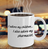 Pharmacist Funny Coffee Mug - Best Gift For Friend,Coworker,Boss,Secret Santa,Birthday,Husband,Wife,Girlfriend,Boyfriend (White) - I Adore My Children I Also Adore My Pharmacist