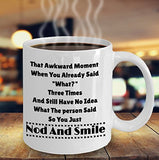 That Awkward Moment When You Already Said What Three Times And Still Have No Idea What The person Said So You Just Nod And Smile - Funny Deaf Sign language 11oz 15oz Coffee Mug - Gift