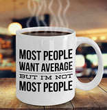 Most People Want Average But I'm Not Most People - Inspirational 11oz 15oz Coffee Mug - Great gift idea for BFF/Friend/Coworker/Boss/Secret Santa/birthday/Husband/Wife/girlfriend/Boyfriend (White)