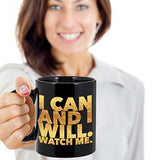 I can and I will watch me - Motivational - 11oz 15oz Coffee Mug - Gift Idea