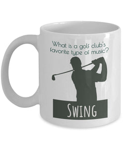 Golf Funny Coffee Mug - Best Gift For Friend,Coworker,Boss,Secret Santa,Birthday,Husband,Wife,Girlfriend,Boyfriend (White) - What Is A Golf Club's Favorite Type Of Music Swing