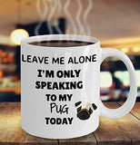 Leave Me Alone I'm Only Speaking to My Pug Today - Funny mug for pet lover, dog mom, dog parent, pet parent- Great gift idea for BFF, Friend, coworker/Boss, Secret Santa/birthday, Wife/girlfriend