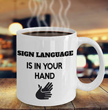 Sign Language Is In Your Hand - INSPIRATIONAL MOTIVATIONAL 11oz 15oz mug Great gift idea for BFF, Friend, coworker/Boss, Secret Santa/birthday, Wife/girlfriend White
