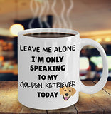Leave Me Alone I'm Only Speaking to My Golden Retriever Today - Funny mug for pet lover, dog parent - gift idea for BFF, Friend, coworker/Boss, Secret Santa/birthday, Wife/girlfriend (White)