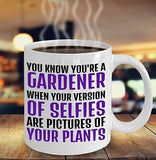 Gardening Funny Coffee Mug - You Know You're A Gardener When Your Version Of Selfies Are Pictures Of Your Plants - gift for Friend,Boss,Secret Santa,birthday, Husband,Wife,girlfriend,boyfriend