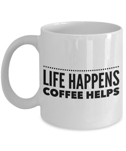 Life Happens Coffee Helps - Funny - 11oz 15oz Coffee Mug - Gift