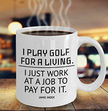 Golf Funny Coffee Mug - I Play Golf For A Living I Just Work At A Job To Pay For It Jamie Indek - Gift For Friend,Coworker,Boss,Secret Santa,Birthday,Husband,Wife,Girlfriend,Boyfriend (White)