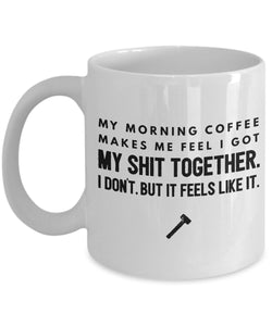 My Morning Coffee Makes me Feel I Got My Things Together - Funny - 11oz 15oz Coffee Mug - Gift