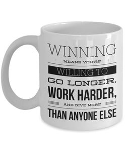 Winning Means You're Willing To Go Longer Work Harder and Give More Than Anyone Else - Coffee Mug - Best gift idea for BFF/Friend/Coworker/Boss/Secret Santa/birthday/Husband/Wife/girl/Boy (White)