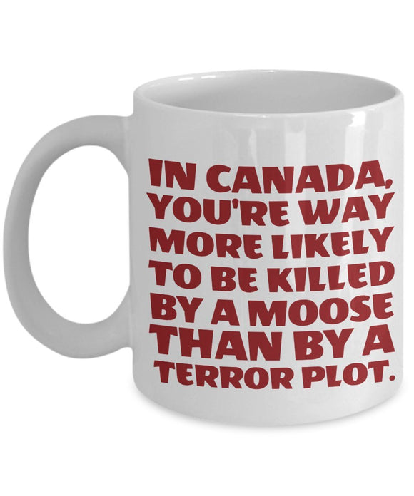 Moose Funny Coffee Mug - Gift For Friend,Coworker,Boss,Secret Santa,Birthday,Husband,Wife,Girlfriend,Boyfriend - In Canada You're Way More Likely To Be Killed By A Moose Than By A Terror Plot