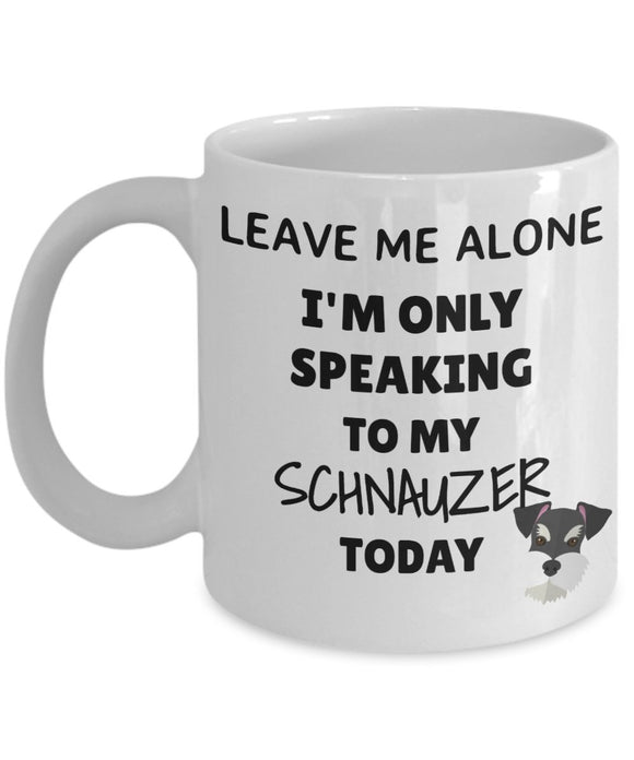 Leave Me Alone I'm Only Speaking to My Schnauzer Today - Funny mug for pet lover, dog parent, pet parent- Great gift idea for BFF, Friend, coworker/Boss, Secret Santa/birthday, Wife/girlfriend