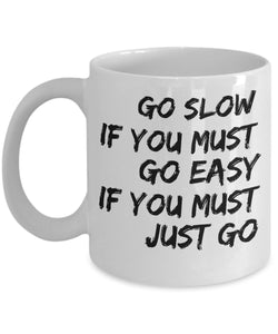 Go Slow If You Must Go Easy If You Must Just Go - Motivational - 11oz 15oz coffee mug - Great gift idea for BFF/Friend/Coworker/Boss/Secret Santa/birthday/Husband/Wife/girlfriend/Boyfriend (White)