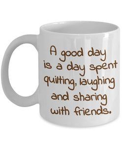 Sewing Funny Coffee Mug - Gift For Friend,Coworker,Boss,Secret Santa,Birthday,Husband,Wife,Girlfriend,Boyfriend (White) - A Good Day Is A Day Spent Quilting Laughing And Sharing With Friends