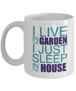 Gardening Funny Coffee Mug - I Live In The Garden I Just Sleep In The House - Best gift for Friend,coworker,Boss,Secret Santa,birthday, Husband,Wife,girlfriend,boyfriend (White)