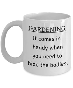 Gardening Funny Coffee Mug - Gardening It Comes In Handy When You Need To Hide The Bodies - Best gift for Friend,coworker,Boss,Secret Santa,birthday, Husband,Wife,girlfriend,boyfriend (White)