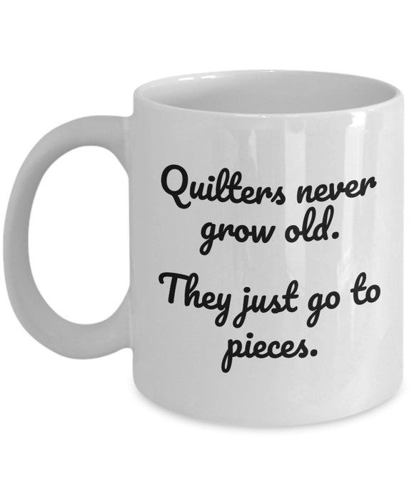 Sewing Funny Coffee Mug - Best Gift For Friend,Coworker,Boss,Secret Santa,Birthday,Husband,Wife,Girlfriend,Boyfriend (White) - Quilters Never Grow Old They Just Go To Pieces