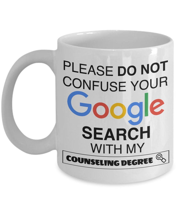 Psychologist Funny Coffee Mug - Gift For Friend,Coworker,Boss,Secret Santa,Birthday,Husband,Wife,Girlfriend,Boyfriend (White) - Please Do Not Confuse Your Google Search With My Counseling Degree