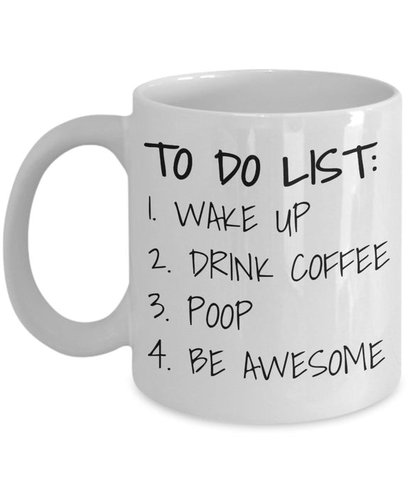 To Do List Wake Up Drink Coffee Poop Be Awesome - Funny 11oz 15oz Coffee Mug - Great Fun gift idea for BFF, Friend, coworker,Boss, Secret Santa,birthday, Wife,girlfriend (White)