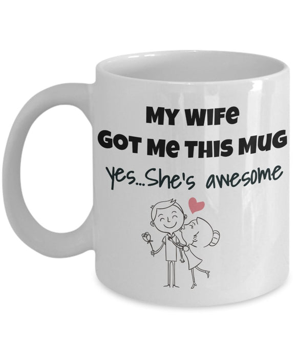 My Wife Got Me This Mug Yes She's Awesome - Valentine Day - Love - Romantic Gift 11oz 15oz Coffee Mug