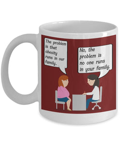 Nurse Funny Coffee Mug - The Problem Is That Obesity Runs In Our Family No The Problem Is No One Runs In Your Family - gift for Friend, Boss,Secret Santa,birthday, Husband,Wife,girlfriend