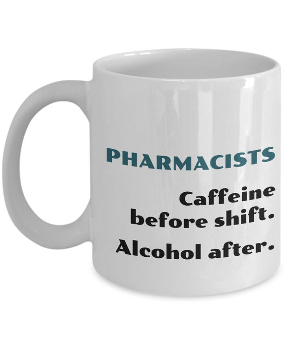 Pharmacist Funny Coffee Mug - Best Gift For Friend,Coworker,Boss,Secret Santa,Birthday,Husband,Wife,Girlfriend,Boyfriend (White) - Pharmacists Caffeine Before Shift Alcohol After