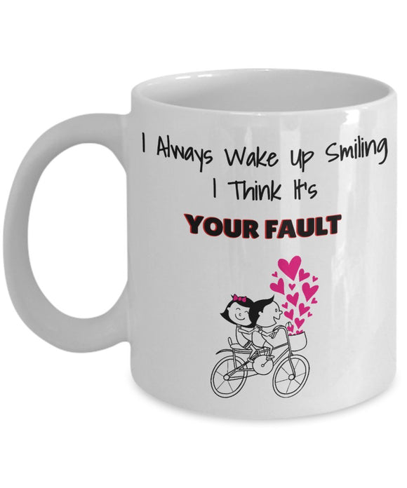 I Always Wake Up Smiling, I Think It's Your Fault - Valentine day - Love - 11oz 15oz Coffee Mug - Great gift idea for BFF, Friend, coworker,Boss, Secret Santa,birthday, Wife,girlfriend (White)