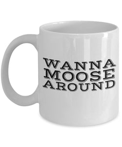 Moose Funny Coffee Mug - Best Gift For Friend,Coworker,Boss,Secret Santa,Birthday,Husband,Wife,Girlfriend,Boyfriend (White) - Wanna Moose Around