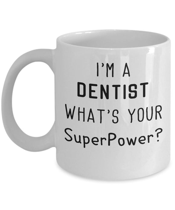 Funny I'm a Dentist What's Your SuperPower - 11oz 15oz Coffee Mug - for BFF, Friend, coworker,Boss, Secret Santa,birthday, Wife,girlfriend (White)